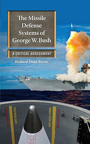 9780313384660: The Missile Defense Systems of George W. Bush: A Critical Assessment (Praeger Security International)