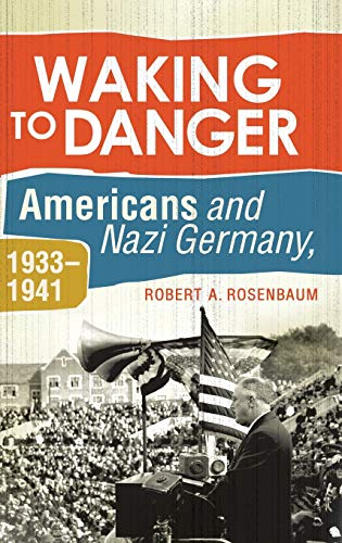 9780313385025: Waking to Danger: Americans and Nazi Germany, 1933-1941