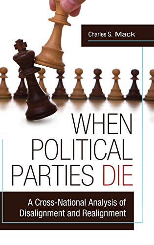 9780313385469: When Political Parties Die: A Cross-National Analysis of Disalignment and Realignment