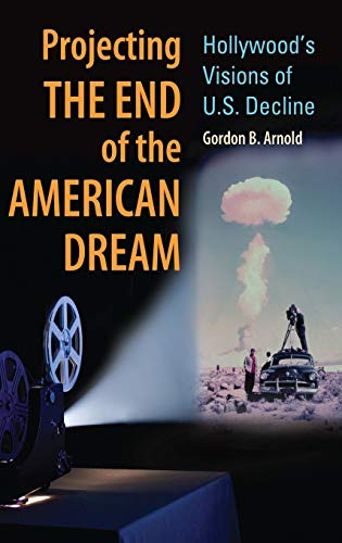 9780313385636: Projecting the End of the American Dream: Hollywood's Visions of U.S. Decline