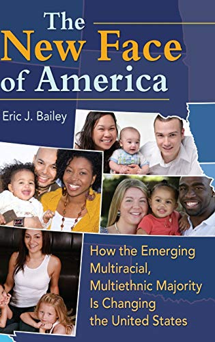 9780313385698: The New Face of America: How the Emerging Multiracial, Multiethnic Majority Is Changing the United States
