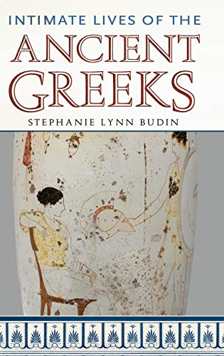 9780313385711: Intimate Lives of the Ancient Greeks (Intimate Lives of the Ancient Peoples)