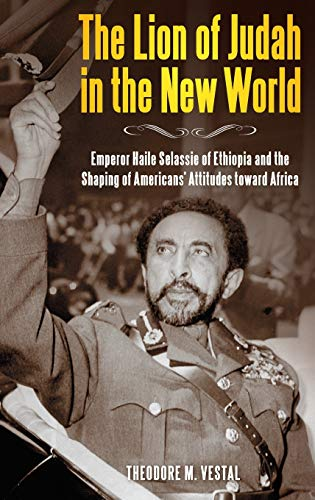 9780313386206: The Lion of Judah in the New World: Emperor Haile Selassie of Ethiopia and the Shaping of Americans' Attitudes toward Africa