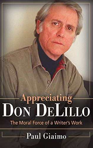 9780313386244: Appreciating Don DeLillo: The Moral Force of a Writer's Work