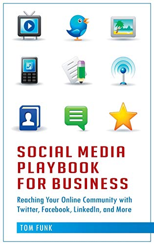 9780313386268: Social Media Playbook for Business: Reaching Your Online Community with Twitter, Facebook, Linkedin, and More