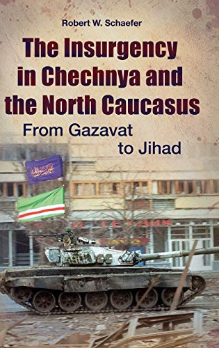 9780313386343: The Insurgency in Chechnya and the North Caucasus: From Gazavat to Jihad (Praeger Security International)