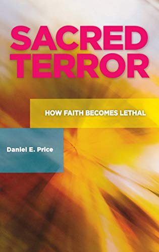 9780313386381: Sacred Terror: How Faith Becomes Lethal (Praeger Security International)