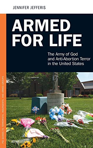9780313387531: Armed for Life: The Army of God and Anti-Abortion Terror in the United States (Praeger Security International)