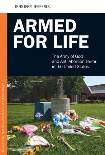 9780313387548: Armed for Life: The Army of God and Anti-Abortion Terror in the United States: The Army of God and Anti-Abortion Terror in the United States