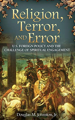 9780313391453: Religion, Terror, and Error: U.S. Foreign Policy and the Challenge of Spiritual Engagement (Praeger Security International)