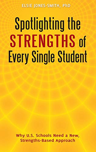 9780313391538: Spotlighting the Strengths of Every Single Student: Why U.S. Schools Need a New, Strengths-Based Approach