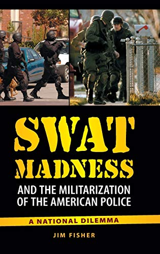 9780313391910: SWAT Madness and the Militarization of the American Police: A National Dilemma
