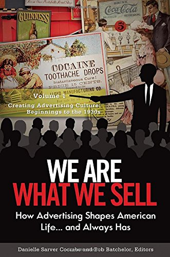 We Are What We Sell [3 volumes]: How Advertising Shapes American Life. . . and Always Has: Bob ...