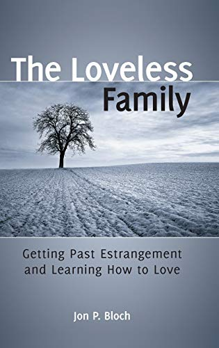 9780313392733: The Loveless Family: Getting Past Estrangement and Learning How to Love
