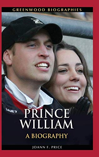 Prince William: A Biography (Greenwood Biographies): Price, Joann F.
