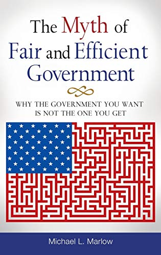 9780313392917: The Myth of Fair and Efficient Government: Why the Government You Want Is Not the One You Get
