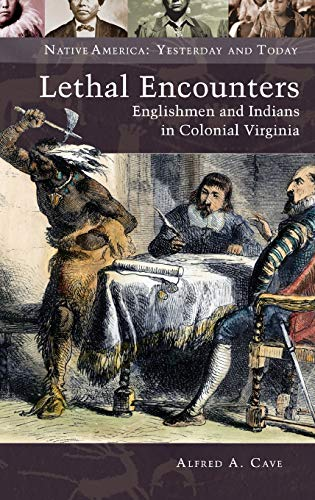 9780313393358: Lethal Encounters: Englishmen and Indians in Colonial Virginia (Native America: Yesterday and Today (Hardcover))