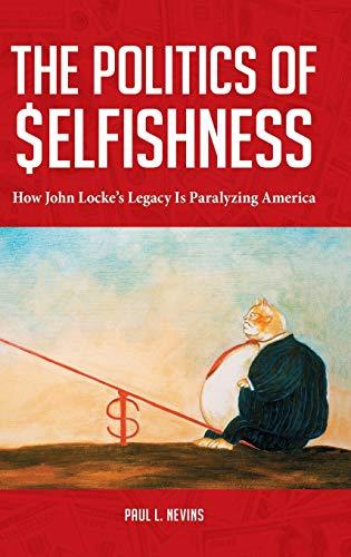 9780313393518: The Politics of Selfishness: How John Locke's Legacy Is Paralyzing America
