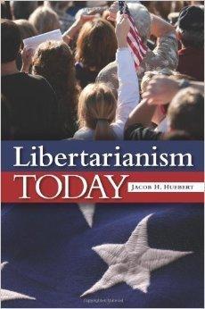 Libertarianism Today: Huebert, Jacob H.