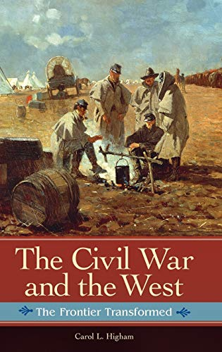 9780313393587: The Civil War and the West: The Frontier Transformed (Reflections on the Civil War Era)