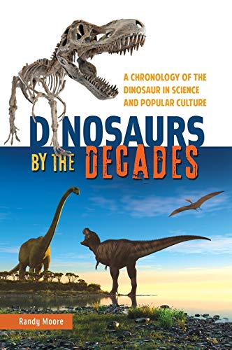 9780313393648: Dinosaurs by the Decades: A Chronology of the Dinosaur in Science and Popular Culture