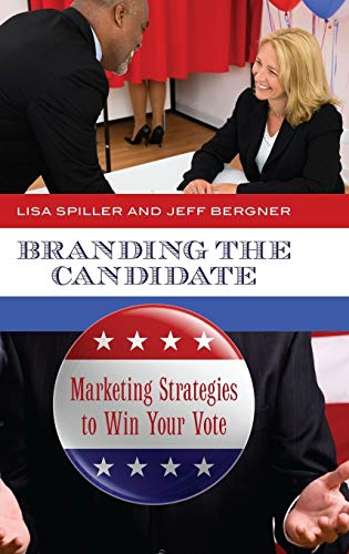 9780313394041: Branding the Candidate: Marketing Strategies to Win Your Vote (Praeger Studies in Political Communication)