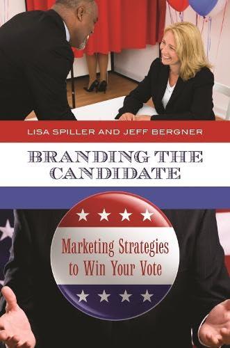9780313394058: Branding the Candidate: Marketing Strategies to Win Your Vote: Marketing Strategies to Win Your Vote