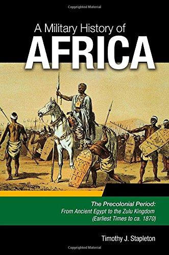 A Military History of Africa [3 volumes]: Stapleton, Timothy J.