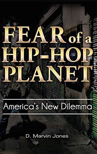 Fear of a Hip-Hop Planet: America's New Dilemma: Jones, D. Marvin
