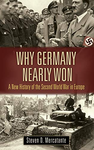 9780313395925: Why Germany Nearly Won: A New History of the Second World War in Europe
