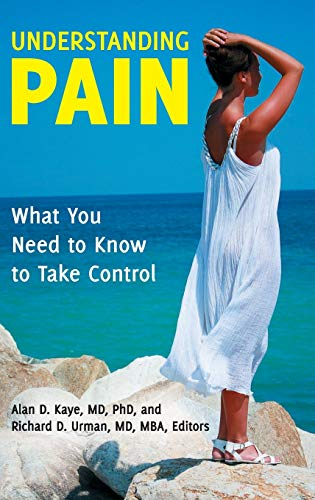 Understanding Pain: What You Need to Know: Alan D Kaye