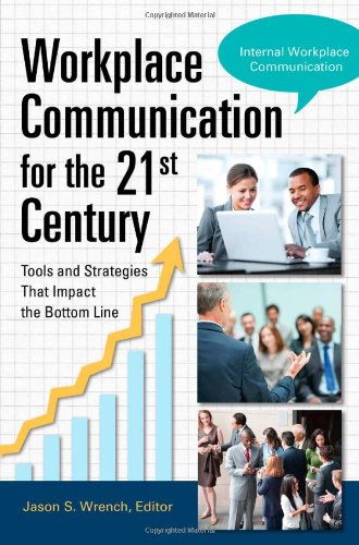 9780313396311: Workplace Communication for the 21st Century: Tools and Strategies that Impact the Bottom Line 2V: Workplace Communication for the 21st Century [2 ... and Strategies That Impact the Bottom Line