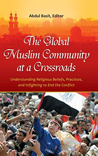 9780313396977: The Global Muslim Community at a Crossroads: Understanding Religious Beliefs, Practices, and Infighting to End the Conflict