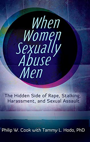 9780313397295: When Women Sexually Abuse Men: The Hidden Side of Rape, Stalking, Harassment, and Sexual Assault