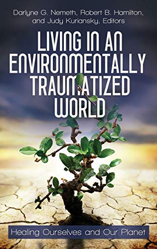 9780313397318: Living in an Environmentally Traumatized World: Healing Ourselves and Our Planet (Practical and Applied Psychology)