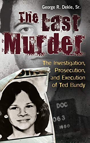 9780313397431: The Last Murder: The Investigation, Prosecution, and Execution of Ted Bundy