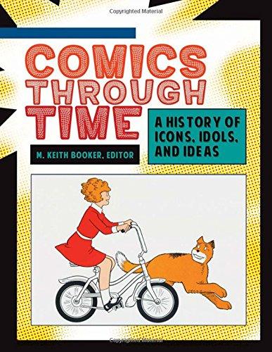 Comics Through Time: A History of Icons, Idols, and Ideas (Hardback)