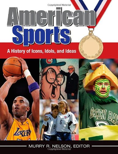 9780313397523: American Sports [4 volumes]: A History of Icons, Idols, and Ideas