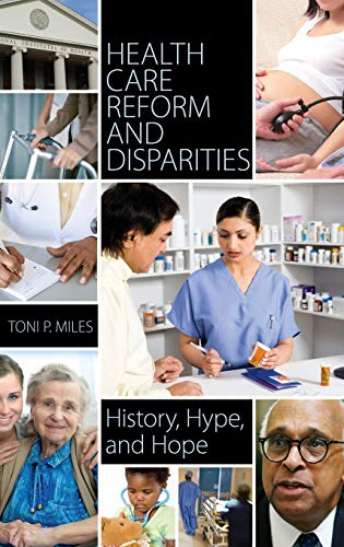 9780313397684: Health Care Reform and Disparities: History, Hype, and Hope