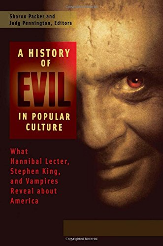 9780313397707: A History of Evil in Popular Culture: What Hannibal Lecter, Stephen King, and Vampires Reveal About America