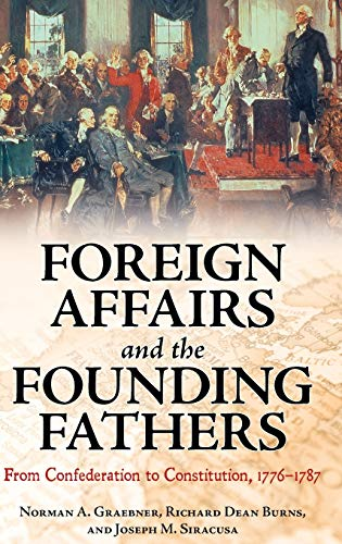 9780313398261: Foreign Affairs and the Founding Fathers: From Confederation to Constitution, 1776–1787