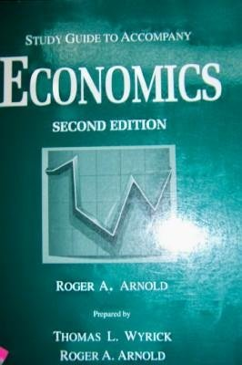 Study Guide to Accompany Economics Second Edition (0314005080) by Roger A. Arnold