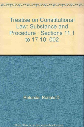 Treatise on Constitutional Law: Substance and Procedure : Sections 11.1 to 17.10: Nowak, John E., ...