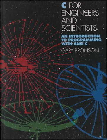 C for Engineers and Scientists: An Introduction: Gary J. Bronson,