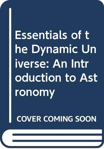 9780314008763: Essentials of the Dynamic Universe: An Introduction to Astronomy