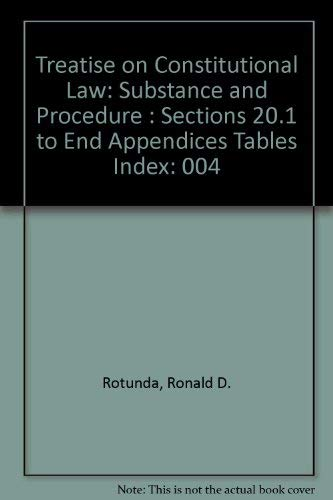Treatise on Constitutional Law: Substance and Procedure: Rotunda, Ronald D.,