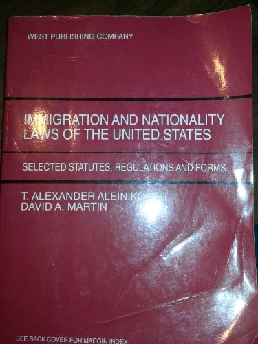 Immigration and Nationality Laws of the U.: David A. Martin;