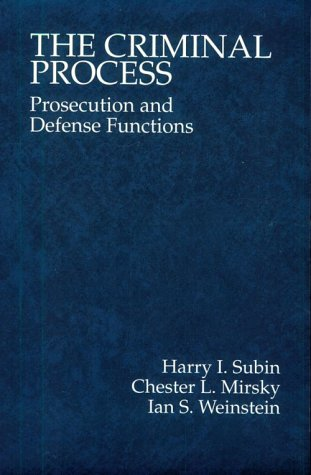 The Criminal Process: Prosecution and Defense Functions (American Casebooks): Subin, Harry I., ...