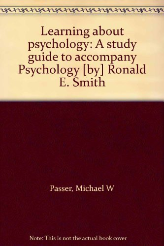 Learning about psychology: A study guide to accompany Psychology [by] Ronald E. Smith: Michael W ...
