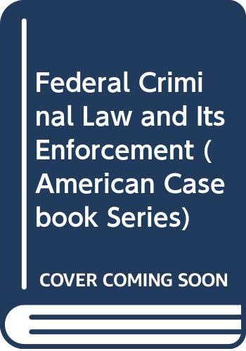 9780314022172: Federal Criminal Law and Its Enforcement (American Casebook Series)